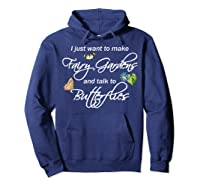 I Just Want Make Fairy Gardens Talk Butterflies Flowers Shirts Hoodie Navy