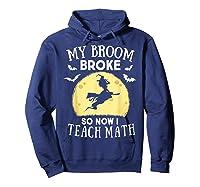 My Broom Broke So Now I Teach Math Tea Halloween Costume T-shirt Hoodie Navy