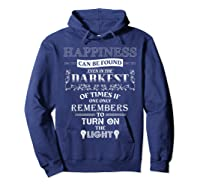 Happiness Can Be Found Even In The Darkest Of Times Shirts Hoodie Navy