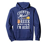 Country Music And Beer That's Why I'm Here T-shirt Hoodie Navy