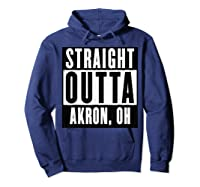 Straight Outta Akron Ohio Home Shirts Hoodie Navy