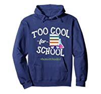 Funny Homeschool Student Gift Too Cool For School Homeschool T-shirt Hoodie Navy