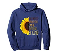 In A World Where You Can Be Anything Be Kind, Kindness Shirts Hoodie Navy
