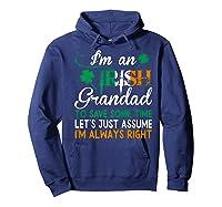 Irish Grandad Save Time Assume Always Right St Patrick Gift Premium T-shirt Hoodie Navy
