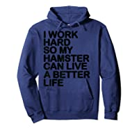 Work Hard So My Hamster Can Live A Better Life Shirts Hoodie Navy