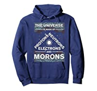 Universe Is Made Of Electrons, Protons, Neutrons & Morons Shirts Hoodie Navy