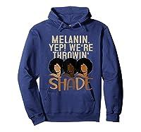 Melanin We're Throwing Shade Black Pride African Gift Girls Shirts Hoodie Navy