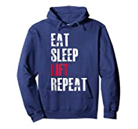 Eat Sleep Lift Repea Funny Gift For Weight Lifters Shirts Hoodie Navy