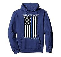 Police Tell My Family I Love Them Shirts Hoodie Navy