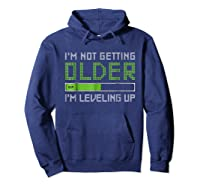 I'm Not Getting Older Leveling Up Shirt 2018 Funny Gamer Tee Hoodie Navy