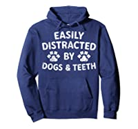 Cute Gift Funny Dentist Easily Distracted By Dogs And Teeth T-shirt Hoodie Navy