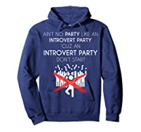 Aint No Party Like An Introvert Party Shirts Hoodie Navy