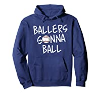Funny Baseball Ballers Gonna Ball Cool Gift Shirts Hoodie Navy