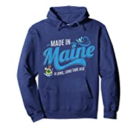 Made In Maine A Long Long Time Ago State Souvenir Gift Shirts Hoodie Navy