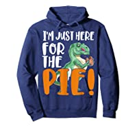 Thanksgiving I'm Just Here For The Pie, Dinosaur Funny Gift Shirts Hoodie Navy