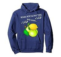 Woah We're Half Way There Woah Lemon On A Pear Funny Meme Shirts Hoodie Navy