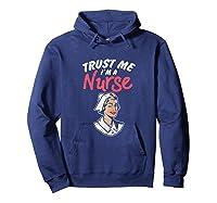 Trust Me I'm A Nurse Shirts Hoodie Navy
