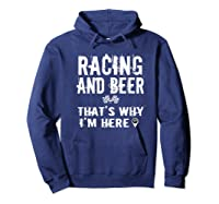 Race Car Track Apparel Racing And Beer That's Why I'm Here Shirts Hoodie Navy