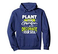 Gardeners Quote Plant Your Garden And Decorate Your Soul Shirts Hoodie Navy