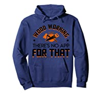 Woodworking Theres No App For That Job Pride Shirt Hoodie Navy