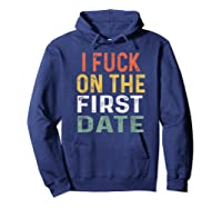 Funny Swinger Shirt Retro I Fuck On The First Date T-shirt Hoodie Navy