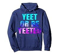 Yeet Or Be Yeeted Funny Dank Meme Cool Trending Saying Shirts Hoodie Navy