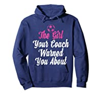 Soccer Girl Your Coach Warned About S Sports Shirts Hoodie Navy