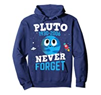 Pluto Never Forge Astronomy Science Space Geek Shirts Hoodie Navy