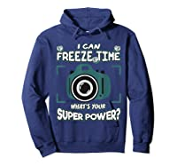 Can Freeze Time What's Your Super Hero Power Photographer Shirts Hoodie Navy