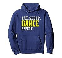 Eat Sleep Dance Repeat T-shirt Funny Dance Shirt For Dancer Hoodie Navy