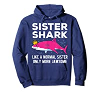 Sister Shark Like A Normal Sister Only More Jawsome Gift T-shirt Hoodie Navy