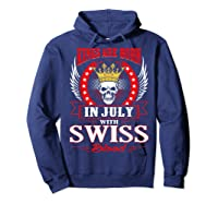 Kings Are Born In July With Swiss Blood Shirts Hoodie Navy