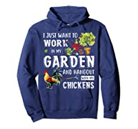 I Just Want To Work In My Garden And Hang Out With Chickens T-shirt Hoodie Navy