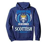 Kings Are Born In December With Scottish Blood Shirts Hoodie Navy