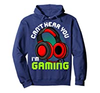Can\\\'t Hear You I\\\'m Gaming Gamer Gamers Funny Saying T-shirt Hoodie Navy