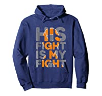 His Fight Is My Fight Multiple Sclerosis Support Tee, Ms Ts Shirts Hoodie Navy