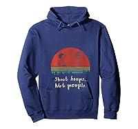 Vintage Shoot Hoops Not People Gift Shirts Hoodie Navy