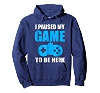 I Paused My Game To Be Here Funny Gamer Shirt Hoodie Navy