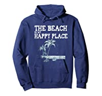 The Beach Is My Happy Place Summer Vacation Gift Shirts Hoodie Navy