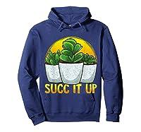 Funny Succ It Up Succulent & Gardening Pun T-shirt Hoodie Navy