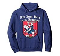 Ren Faire T-shirt Just Here For The Jousting Medieval Tee Hoodie Navy