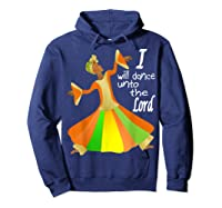 Praise Dance, I Will Dance Unto The Lord Inspirational Shirts Hoodie Navy