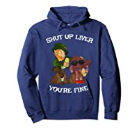 Shut Up Liver Youre Fine St Patricks Day Gifts Shirts Hoodie Navy