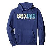 S Bmx Dad Like Normal Dad But Cooler Bike Motocross Gift T-shirt Hoodie Navy