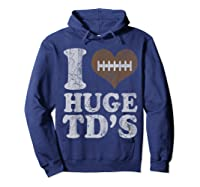 Football I Love Huge Td's Funny Quotes Humor Sayings Shirts Hoodie Navy