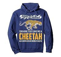 Cheetah Cheetah Tshrirt Always Be Yourself Shirts Hoodie Navy