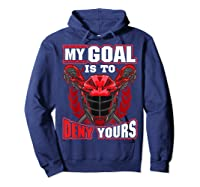 My Goal Is To Deny Yours Lacrosse Goalie & Defender T-shirt Hoodie Navy