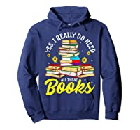 Yes, I Really Do Need All These Books Bookworm Reader T-shirt Hoodie Navy