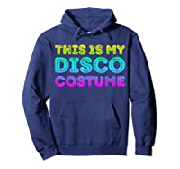 This Is My Disco Costume T-shirt Disco Party Shirt T-shirt Hoodie Navy