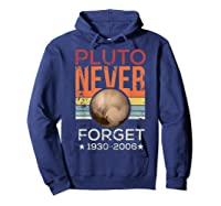 Pluto Never Forget 1930 - 2006 Space Vintage Lover Gift T-shirt Hoodie Navy